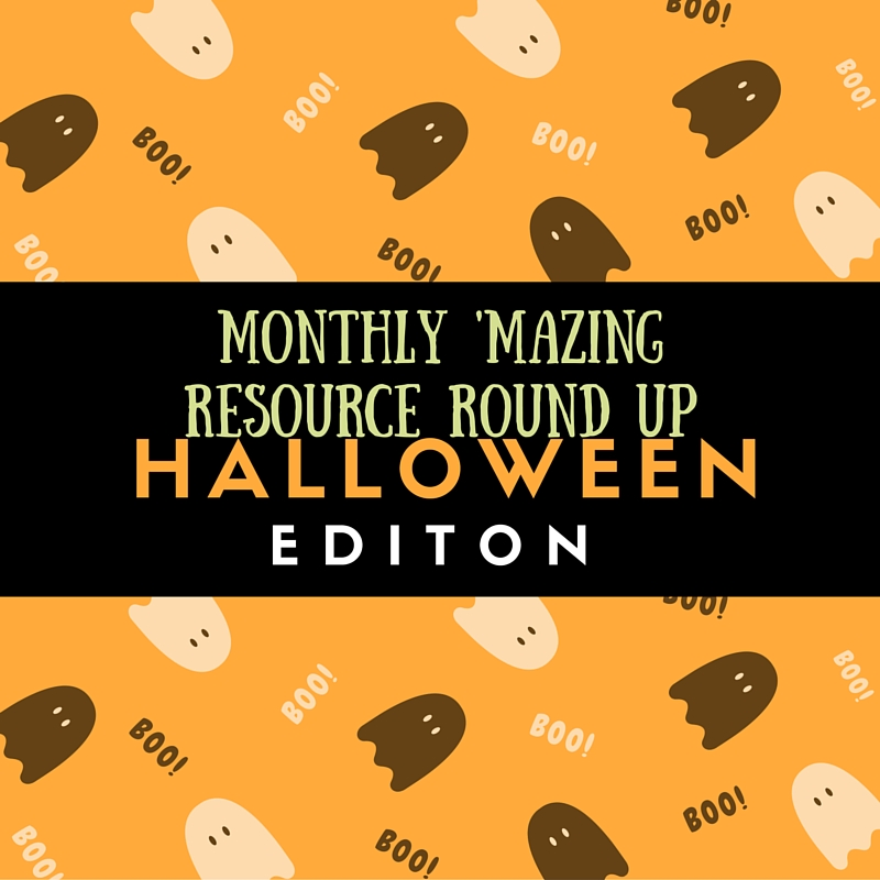 Halloween Edition: Monthly 'Mazing Resource Round Up